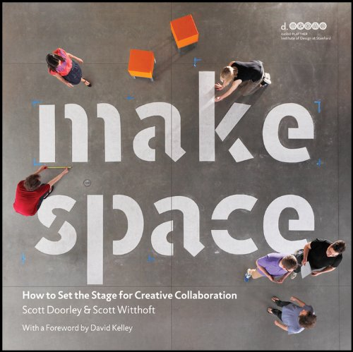 Make Space: How to Set the Stage for Creative Collaboration: Scott Doorley