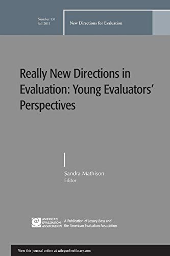 9781118145630: Really New Directions in Evaluation: Young Evaluators' Perspectives: New Directions for Evaluation, Number 131 (J-B PE Single Issue (Program) Evaluation)