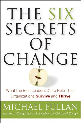 9781118152607: The Six Secrets of Change: What the Best Leaders Do to Help Their Organizations Survive and Thrive