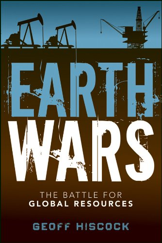 Earth Wars: The Battle for Global Resources: Hiscock, Geoff