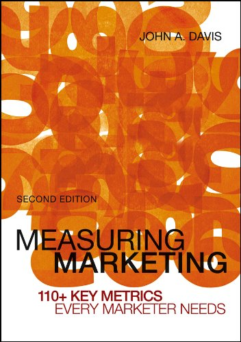 Measuring Marketing: 110+ Key Metrics Every Marketer Needs (111815374X) by John A. Davis
