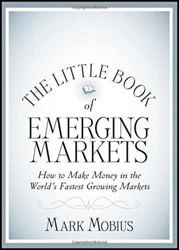 The Little Book of Emerging Markets: How To Make Money in the World's Fastest Growing Markets (1118153812) by Mark Mobius