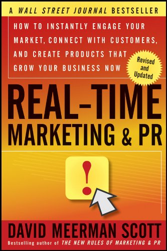 9781118155998: Real-Time Marketing and PR: How to Instantly Engage Your Market, Connect with Customers, and Create Products that Grow Your Business Now (Wiley Desktop Editions)