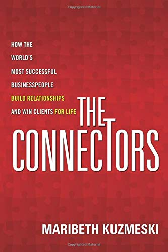 9781118156285: The Connectors: How the World's Most Successful Businesspeople Build Relationships and Win Clients for Life