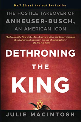 Dethroning the King: The Hostile Takeover of Anheuser-Busch, an American Icon (Paperback): Julie ...