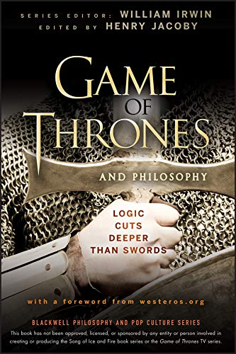 9781118161999: Game of Thrones and Philosophy : Logic Cuts Deeper Than Swords (Blackwell Philosophy and Pop Culture Series)