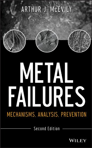 Metal Failures: Mechanisms, Analysis, Prevention, 2nd Edition: A. J. McEvily;