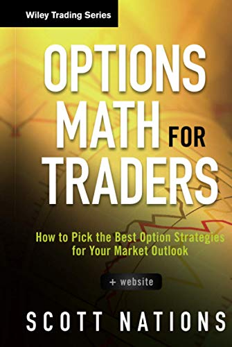 Options Math for Traders: How to Pick the Best Option Strategies for Your Market Outlook + Website ...
