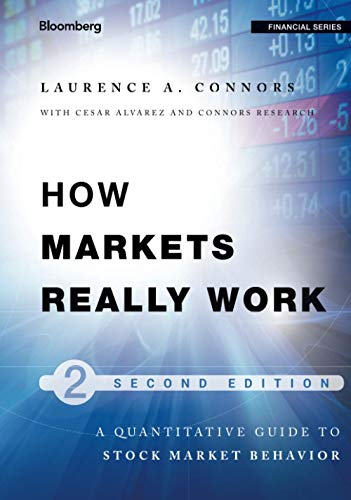 How Markets Really Work: Quantitative Guide to Stock Market Behavior: Larry Connors
