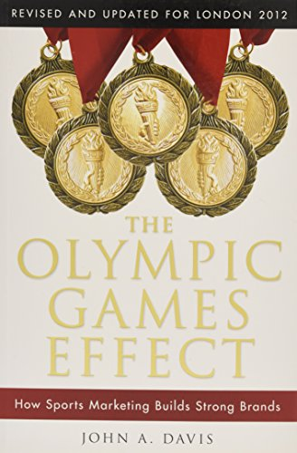 The Olympic Games Effect: How Sports Marketing Builds Strong Brands (1118171683) by Davis, John A.