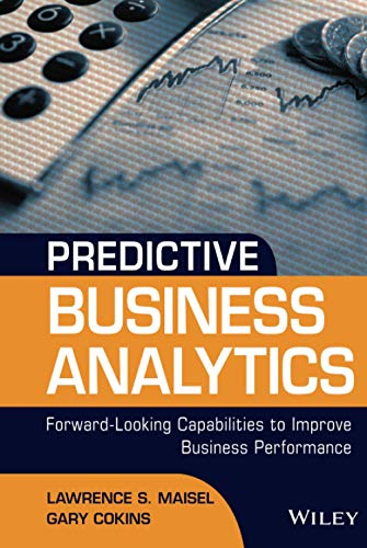 Predictive Business Analytics: Forward Looking Capabilities to Improve Business Performance (...