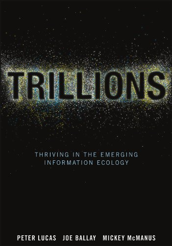 Trillions: Thriving in the Emerging Information Ecology (9781118176078) by Peter Lucas; Joe Ballay; Mickey McManus