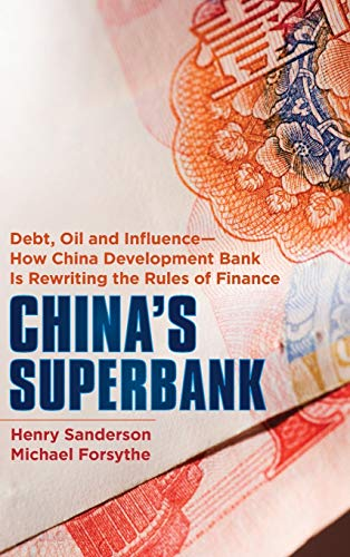 9781118176368: China's Superbank: Debt, Oil and Influence - How China Development Bank is Rewriting the Rules of Finance