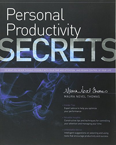 Personal Productivity Secrets: Do What You Never Thought Possible With Your Time And Attention. And Regain Control Of Your Life