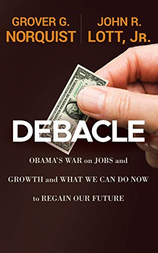 9781118186176: Debacle: Obama's War on Jobs and Growth and What We Can Do Now to Regain Our Future