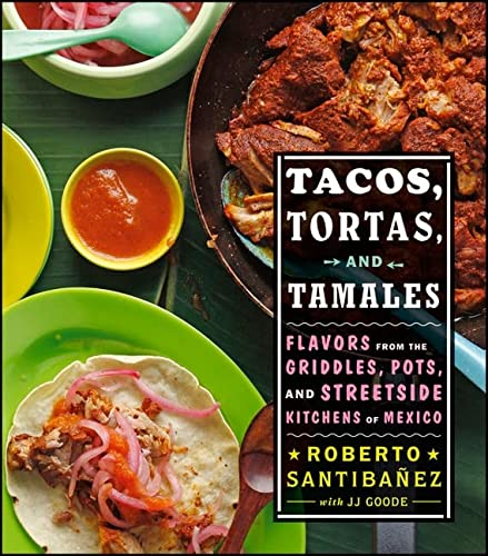 9781118190203: Tacos, Tortas, and Tamales: Flavors from the Griddles, Pots, and Streetside Kitchens of Mexico