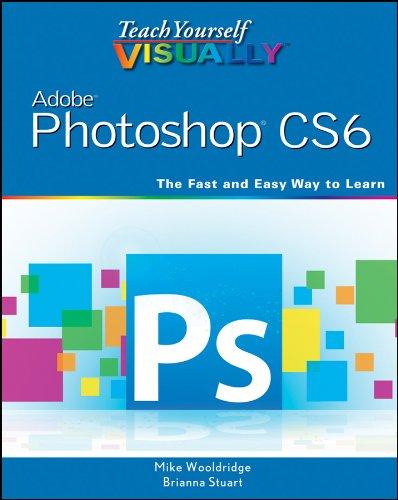 9781118196670: Teach Yourself VISUALLY Adobe Photoshop CS6 (Teach Yourself VISUALLY (Tech))