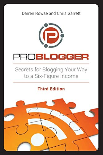 9781118199558: ProBlogger: Secrets for Blogging Your Way to a Six-Figure Income