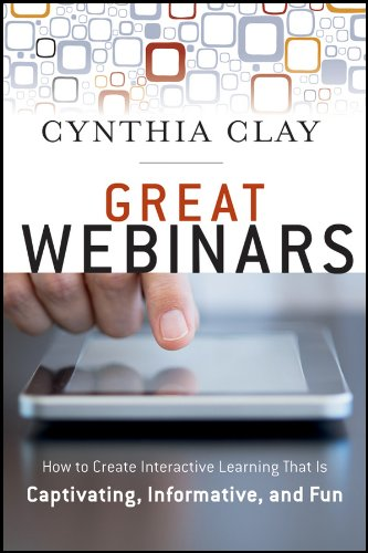 9781118205440: Great Webinars: Create Interactive Learning That Is Captivating, Informative, and Fun