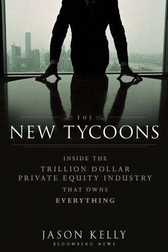 9781118205464: The New Tycoons: Inside the Trillion Dollar Private Equity Industry That Owns Everything
