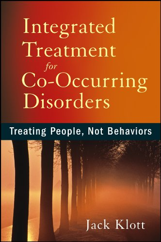 Integrated Treatment for Co-occurring Disorders: Treating People, Not Behaviors: Klott, Jack