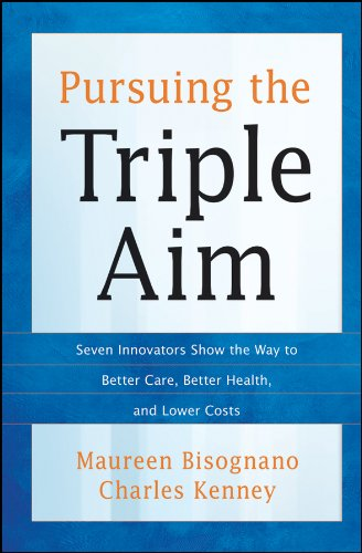 9781118205723: Pursuing the Triple Aim: Seven Innovators Show the Way to Better Care, Better Health, and Lower Costs