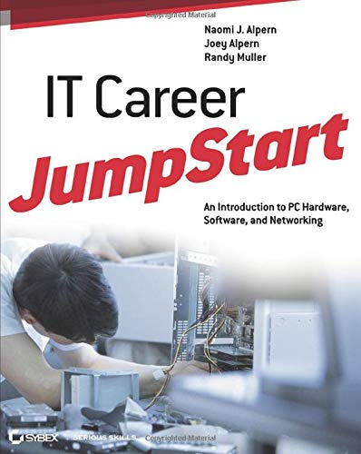 IT Career Jumpstart: An Introduction to PC Hardware, Software, and Networking: Alpern, Naomi J.