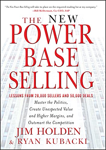 The New Power Base Selling: Master The Politics, Create Unexpected Value and Higher Margins, and ...