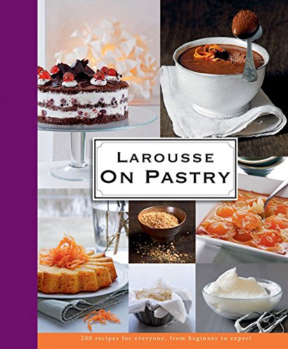Larousse on Pastry --- 200 Recipes for Everyone, from Beginner to Expert