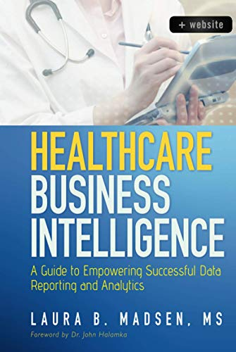 9781118217801: Healthcare Business Intelligence, + Website: A Guide to Empowering Successful Data Reporting and Analytics