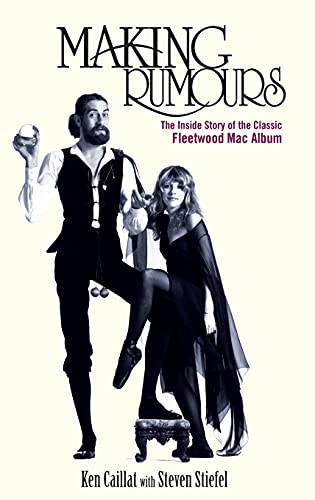 Making Rumours: The Inside Story of the Classic Fleetwood Mac Album: Ken Caillat