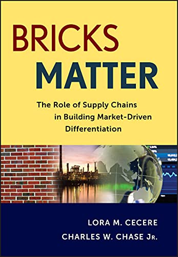 Bricks Matter: The Role of Supply Chains in Building Market-Driven Differentiation: Cecere, Lora M....