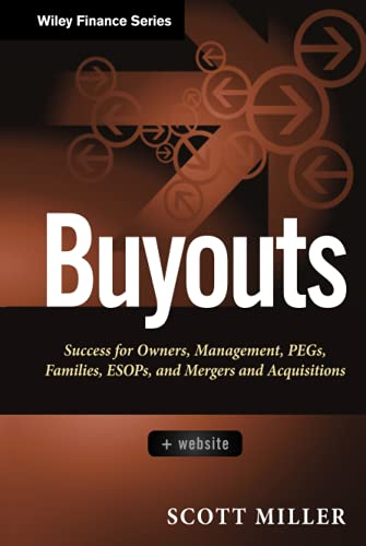 Buyouts: Success for Owners, Management, PEGs, ESOPs and Mergers and Acquisitions + Website: Scott ...