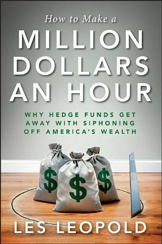 9781118239247: How to Make a Million Dollars an Hour: Why Hedge Funds Get Away With Siphoning Off America's Wealth