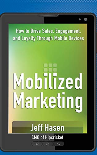 Mobilized Marketing: How to Drive Sales, Engagement,: Hasen, Jeff