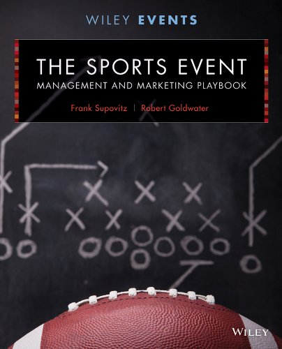 The Sports Event Management and Marketing Playbook (The Wiley Event Management Series): Supovitz, ...