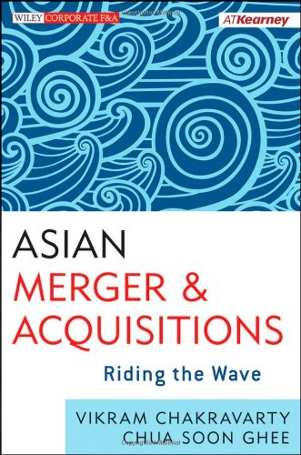 Asian Mergers and Acquisitions: Riding the Wave: Chakravarty, Vikram; Chua, Soon Ghee