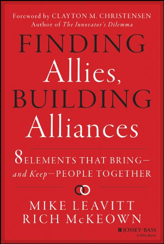 Finding Allies, Building Alliances: 8 Elements That Bring and Keep People Together: Leavitt, Mike; ...