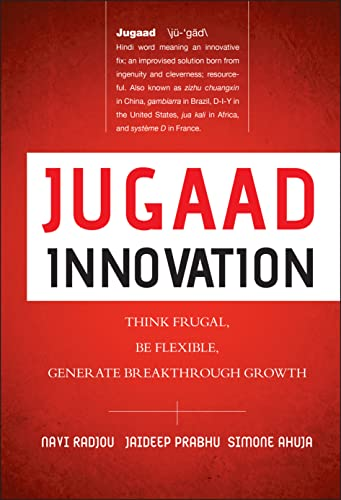9781118249741: Jugaad Innovation: Think Frugal, Be Flexible, Generate Breakthrough Growth