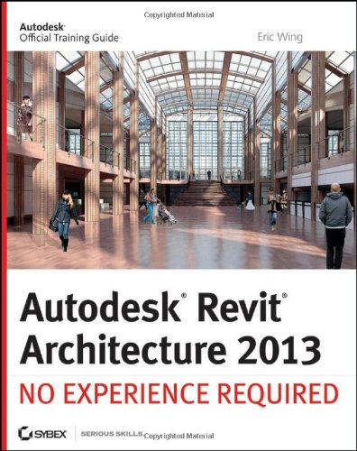 9781118255940: Autodesk Revit Architecture 2013: No Experience Required