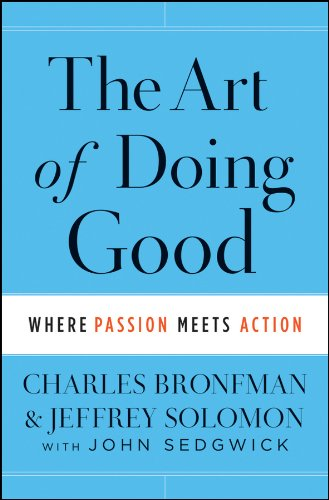 The Art of Doing Good: Where Passion Meets Action: Bronfman, Charles; Solomon, Jeffrey; Sedgwick, ...