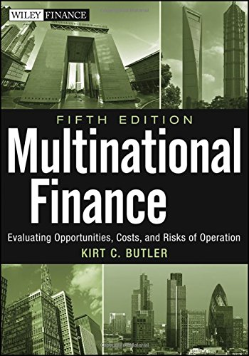 Multinational Finance: Evaluating Opportunities, Costs, and Risks: Kirt C. Butler