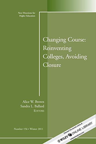 9781118274330: Changing Course: Reinventing Colleges, Avoiding Closure: New Directions for Higher Education, Number 156