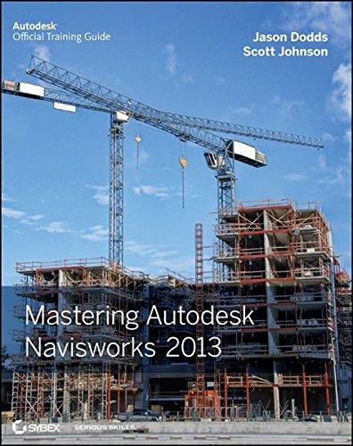 Mastering Autodesk Navisworks 2013: Dodds, Jason; Johnson, Scott