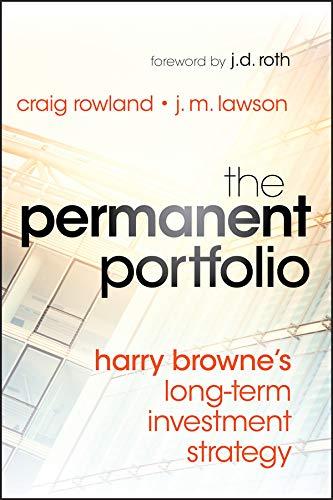 The Permanent Portfolio: Harry Browne's Long-Term Investment Strategy: Craig Rowland; J. M. ...