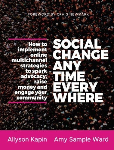9781118288337: Social Change Anytime Everywhere: How to Implement Online Multichannel Strategies to Spark Advocacy, Raise Money, and Engage your Community