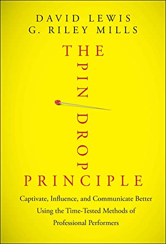 9781118289198: The Pin Drop Principle: Captivate, Influence, and Communicate Better Using the Time-Tested Methods of Professional Performers