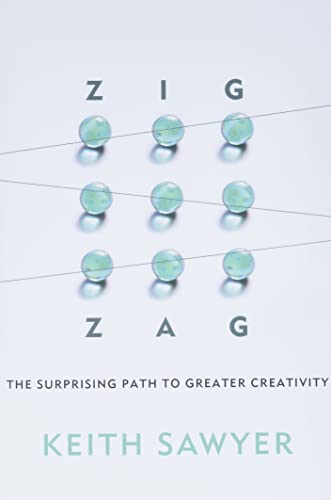 Zig Zag: The Surprising Path to Greater Creativity: Sawyer, Keith