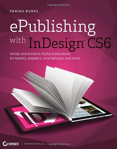 9781118305591: ePublishing with InDesign CS6: Design and Produce Digital Publications for Tablets, Ereaders, Smartphones, and More