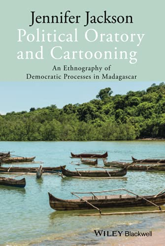 9781118306062: Political Oratory and Cartooning: An Ethnography of Democratic Process in Madagascar